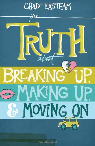 Truth about Breaking Up, Making Up, and Moving On   2013 9781400321155 Front Cover