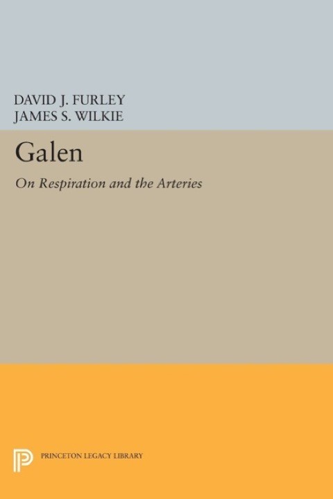 Galen On Respiration and the Arteries  2014 9781400855155 Front Cover