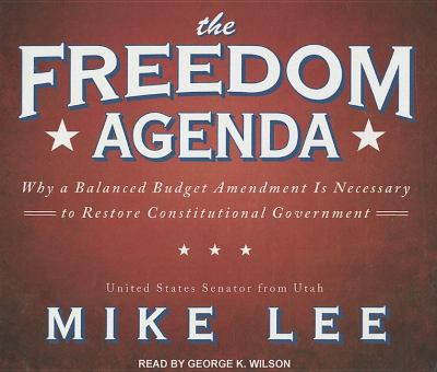The Freedom Agenda: Why a Balaced Budget Amendment Is Necessary to Restore Constitutional Government  2011 edition cover