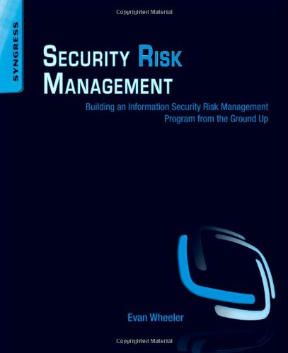 Security Risk Management Building an Information Security Risk Management Program from the Ground Up  2011 edition cover