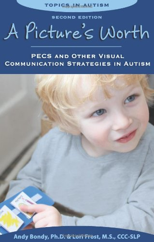 Picture's Worth PECS and Other Visual Communication Strategies in Autism 2nd 2011 edition cover