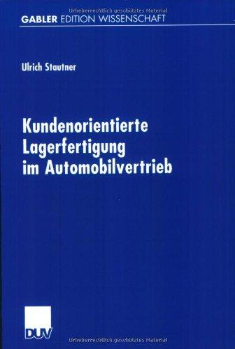 Kundenorientierte Lagerfertigung Im Automobilvertrieb: Ergänzende Ansätze Zum Supply Chain Management  2001 9783824475155 Front Cover