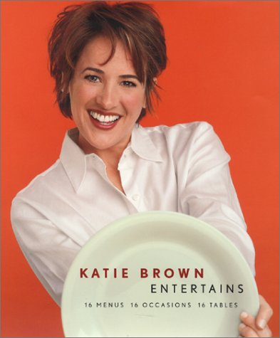 Katie Brown Entertains 16 Menus, 16 Occasions, 16 Tables  2000 9780062716156 Front Cover