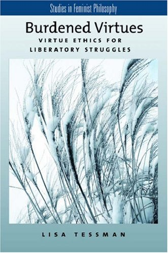Burdened Virtues Virtue Ethics for Liberatory Struggles  2005 edition cover