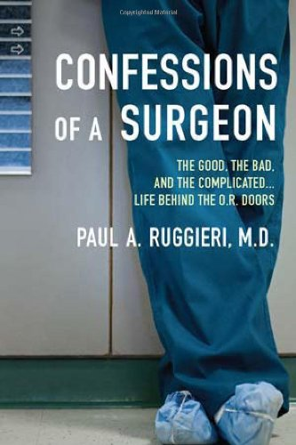 Confessions of a Surgeon The Good, the Bad, and the Complicated... Life Behind the O. R. Doors  2012 edition cover