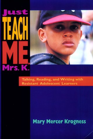 Just Teach Me, Mrs. K. Talking, Reading, and Writing with Resistant Adolescent Learners  1995 edition cover