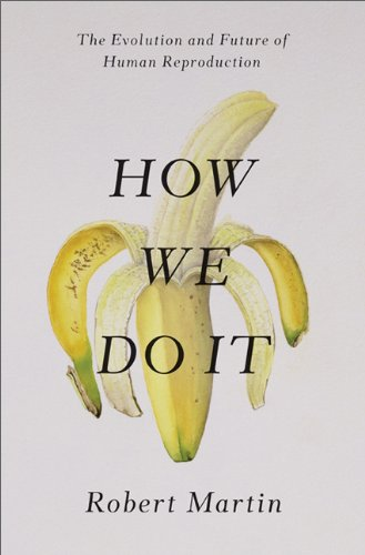 How We Do It The Evolution and Future of Human Reproduction  2013 edition cover