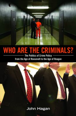 Who Are the Criminals? The Politics of Crime Policy from the Age of Roosevelt to the Age of Reagan  2012 (Revised) edition cover