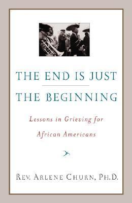 End Is Just the Beginning Lessons in Grieving for African Americans  2003 9780767910156 Front Cover