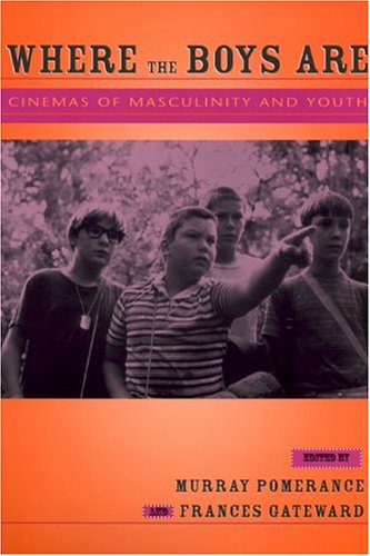 Where the Boys Are Cinemas of Masculinity and Youth  2005 edition cover