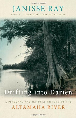 Drifting into Darien A Personal and Natural History of the Altamaha River  2011 9780820338156 Front Cover