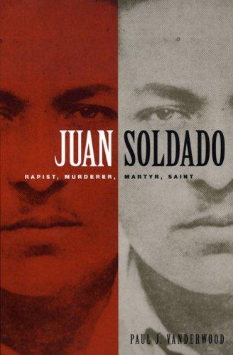 Juan Soldado Rapist, Murderer, Martyr, Saint  2004 9780822334156 Front Cover