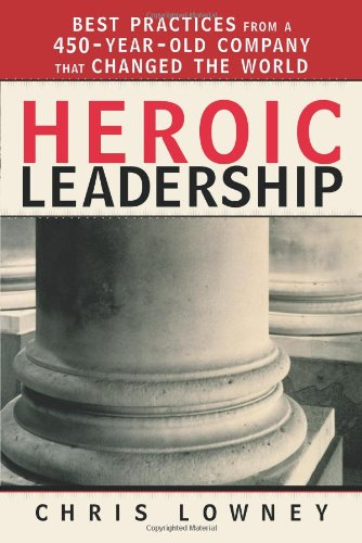 Heroic Leadership Best Practices from a 450-Year-Old Company That Changed the World N/A edition cover