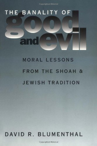 Banality of Good and Evil Moral Lessons from the Shoah and Jewish Tradition  1999 edition cover