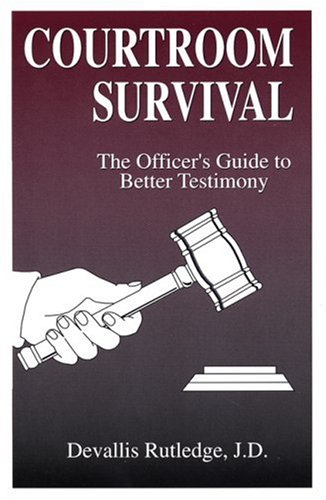 Courtroom Survival The Officer's Guide to Better Testimony  2000 (Reprint) edition cover
