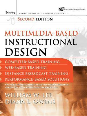 Multimedia-Based Instructional Design Computer-Based Training, Web-Based Training, Distance Broadcast Training, Performance-Based Solutions 2nd 2004 9781118089156 Front Cover