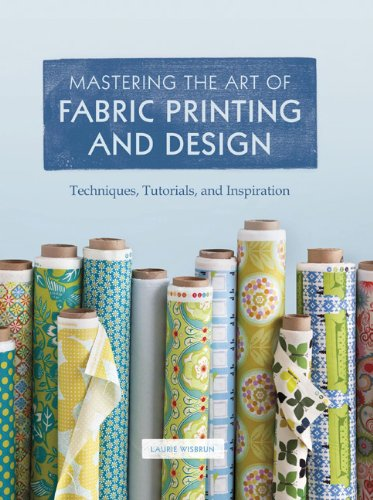 Mastering the Art of Fabric Printing and Design Techniques, Tutorials, and Inspiration  2012 edition cover