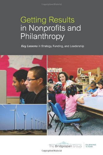 Getting Results in Nonprofits and Philanthropy Key Lessons in Strategy, Funding, and Leadership N/A edition cover