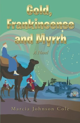 Gold, Frankincense and Myrrh   2013 9781491711156 Front Cover