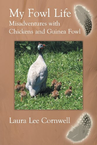 My Fowl Life Misadventures with Chickens and Guinea Fowl  2013 9781491836156 Front Cover