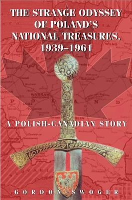 Strange Odyssey of Poland's National Treasures, 1939-1961   2004 9781550025156 Front Cover