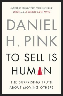 To Sell Is Human The Surprising Truth about Moving Others  2012 edition cover