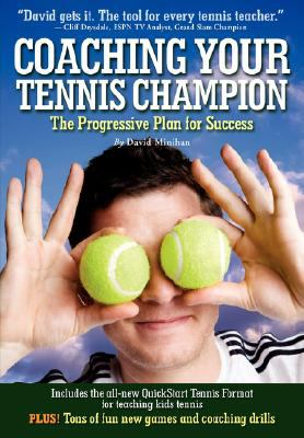 Coaching Your Tennis Champion The Progressive Plan for Success  2008 9781932421156 Front Cover