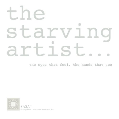 Starving Artist The Eyes That Feel, the Hands That See  2012 9781937257156 Front Cover