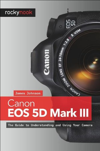 Canon EOS 5D Mark III The Guide to Understanding and Using Your Camera  2012 9781937538156 Front Cover