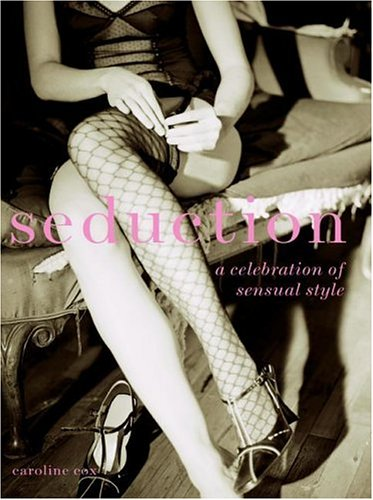 Seduction A Celebration of Sensual Style N/A 9780061138157 Front Cover