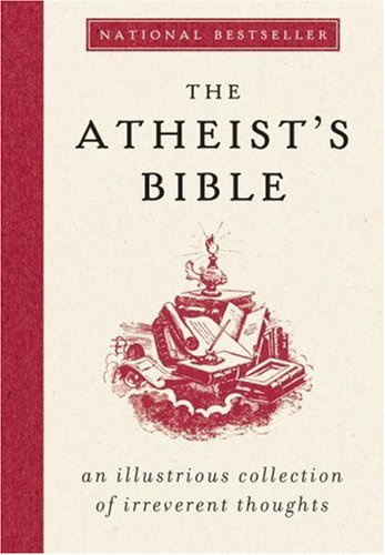 Atheist's Bible An Illustrious Collection of Irreverent Thoughts N/A edition cover