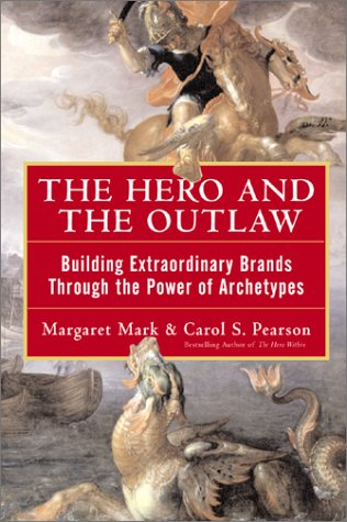 Hero and the Outlaw Building Extraordinary Brands Through the Power of Archetypes  2001 edition cover