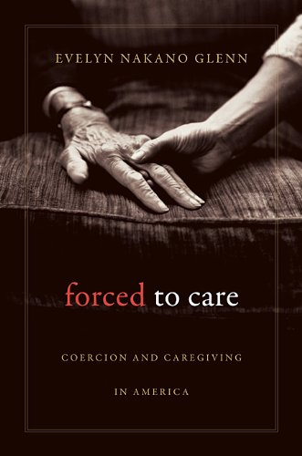 Forced to Care Coercion and Caregiving in America  2010 edition cover