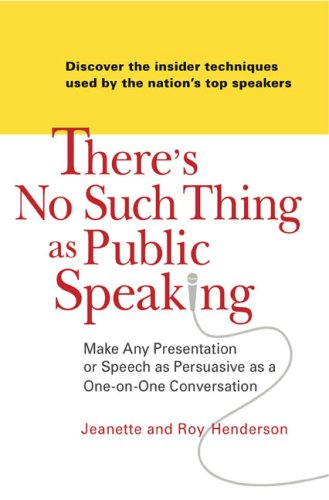 There's No Such Thing as Public Speaking Make Any Presentation or Speech as Persuasive as a One-on-Oneconversation  2007 edition cover