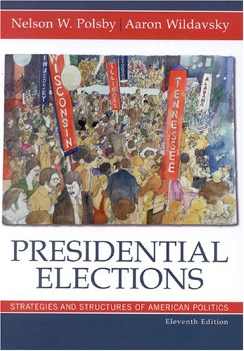 Presidential Elections Strategies and Structures of American Politics 11th 2004 (Revised) 9780742530157 Front Cover
