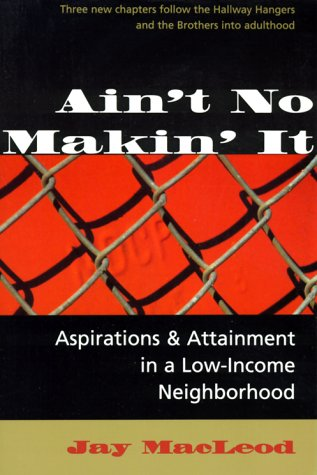 Ain't No Makin' It Aspirations and Attainment in a Low-Income Neighborhood 2nd 1995 (Revised) edition cover