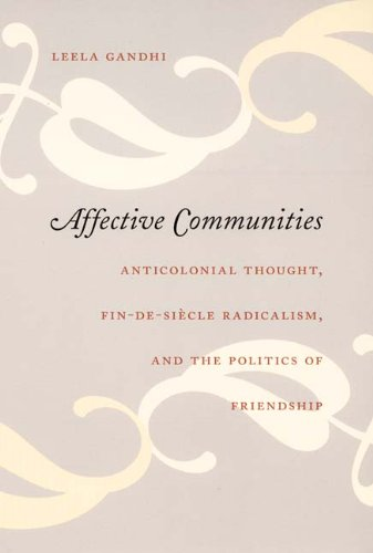Affective Communities Anticolonial Thought, Fin-de-Si�cle Radicalism, and the Politics of Friendship  2006 edition cover