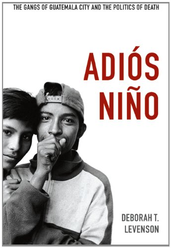 Adi�s Ni�o The Gangs of Guatemala City and the Politics of Death  2013 edition cover