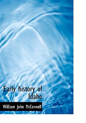 Early History of Idaho  N/A 9781113694157 Front Cover
