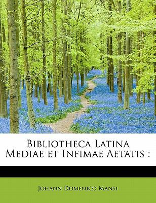 Bibliotheca Latina Mediae et Infimae Aetatis N/A 9781116073157 Front Cover