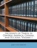 Incidents of Travel in Central America, Chiapas, and Yucatan  N/A edition cover