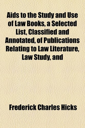 Aids to the Study and Use of Law Books, a Selected List, Classified and Annotated, of Publications Relating to Law Literature, Law Study, And  2010 edition cover
