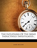 The Intuitions of the Mind Inductively Investigated...  0 edition cover
