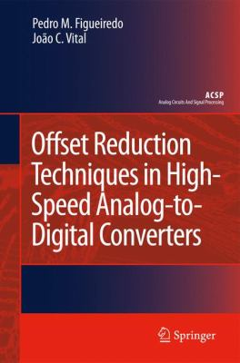 Offset Reduction Techniques in High-Speed Analog-to-Digital Converters Analysis, Design and Tradeoffs  2009 9781402097157 Front Cover