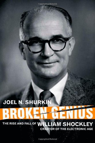 Broken Genius The Rise and Fall of William Shockley, Creator of the Electronic Age 2nd 2008 (Revised) 9781403988157 Front Cover