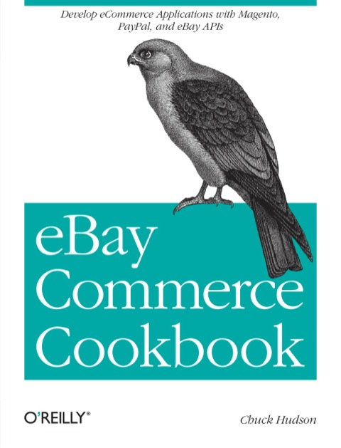 EBay Commerce Cookbook Using EBay APIs: PayPal, Magento and More  2012 9781449320157 Front Cover