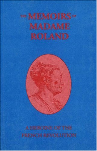 Memoirs of Madame Roland A Heroine of French Revolution N/A edition cover