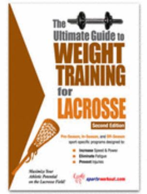 Ultimate Guide to Weight Training for Lacrosse N/A 9781932549157 Front Cover