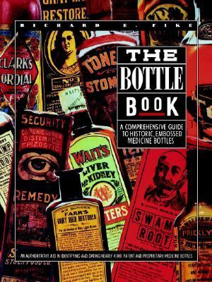 Bottle Book : A Comprehensive Guide to Historic, Embossed Medicine Bottles Revised  9781932846157 Front Cover