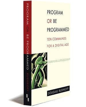 Program or Be Programmed Ten Commands for a Digital Age  2010 edition cover